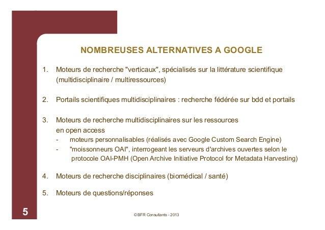 """NOMBREUSES ALTERNATIVES A GOOGLE 1.  Moteurs de recherche """"verticaux"""", spécialisés sur la littérature scientifique (multid..."""