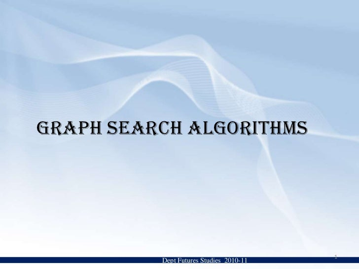 GRAPH SEARCH ALGORITHMS <br />Dept Futures Studies  2010-11<br />1<br />