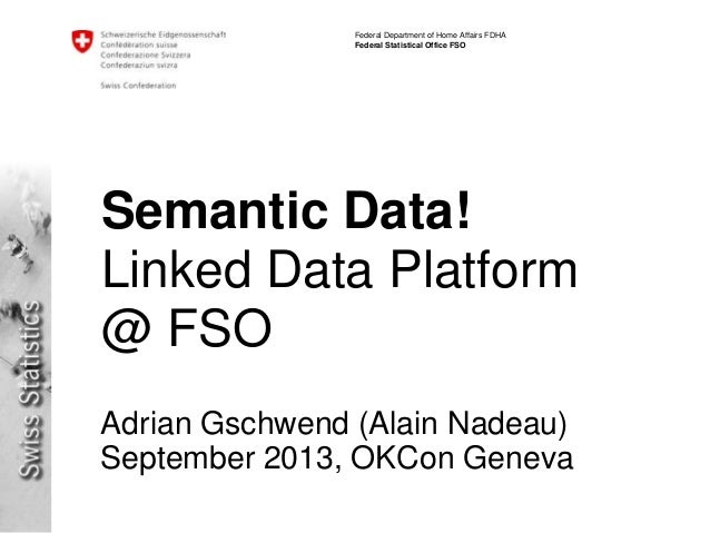 Federal Department of Home Affairs FDHA Federal Statistical Office FSO Semantic Data! Linked Data Platform @ FSO Adrian Gs...