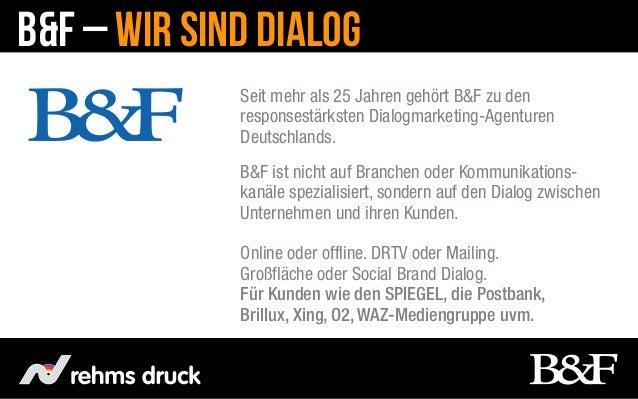 B&F – Wir sind Dialog             Seit mehr als 25 Jahren gehört B&F zu den             responsestärksten Dialogmarketing-...