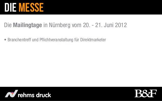 DIE MESSEDie Mailingtage in Nürnberg vom 20. - 21. Juni 2012• Branchentreff und Pflichtveranstaltung für Direktmarketer