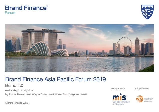 Brand Finance Asia Pacific Forum 2019 Brand 4.0 Wednesday, 31st July 2019 Big Picture Theatre, Level 9 Capital Tower, 168 ...