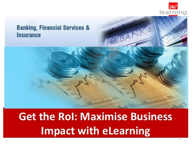 Get the RoI: Maximise Business    Impact with eLearning        1