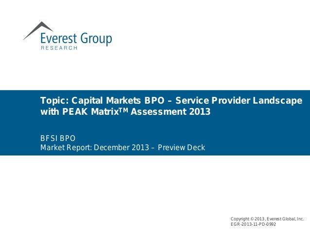 Topic: Capital Markets BPO – Service Provider Landscape with PEAK MatrixTM Assessment 2013 Copyright © 2013, Everest Globa...