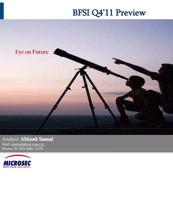 BFSI Q4'11 Preview       Eye on FutureAnalyst: Abhisek SasmalMail: asasmal@microsec.inPhone: 91-033-3051-2175        91 03...