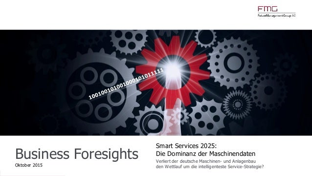 www.FutureManagementGroup.com Business Foresights Oktober 2015 Smart Services 2025: Die Dominanz der Maschinendaten Verlie...