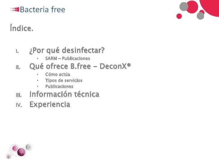 Índice. I.     ¿Por qué desinfectar?          •   SARM - Publicaciones II.    Qué ofrece B.free - DeconX®          •   Cóm...