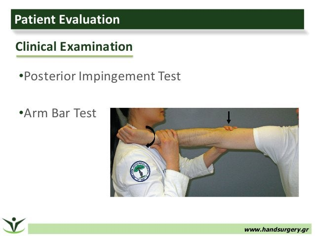 www.handsurgery.gr PatientEvaluation •PosteriorImpingementTest •ArmBarTest ClinicalExamination