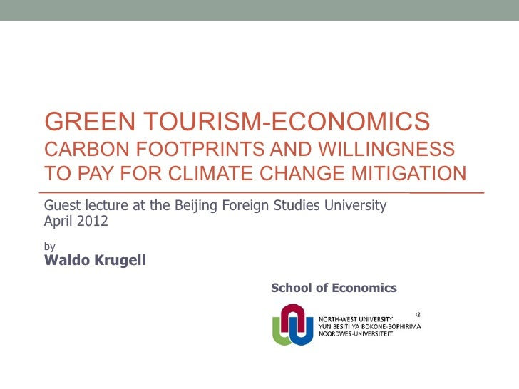 GREEN TOURISM-ECONOMICSCARBON FOOTPRINTS AND WILLINGNESSTO PAY FOR CLIMATE CHANGE MITIGATIONGuest lecture at the Beijing F...