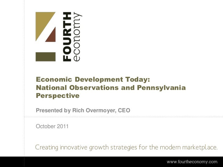 Economic Development Today:National Observations and PennsylvaniaPerspectivePresented by Rich Overmoyer, CEOOctober 2011