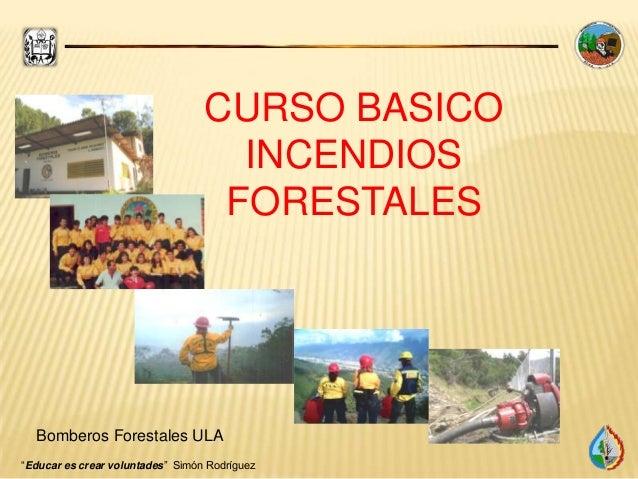 """""""Educar es crear voluntades"""" Simón Rodríguez CURSO BASICO INCENDIOS FORESTALES Bomberos Forestales ULA"""