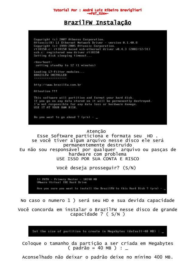 Tutorial Por : André Luiz Ribeiro Breviglieri-=FaT_tUx=-BrazilFW InstalaçãoAtençãoEsse Software particiona e formata seu H...