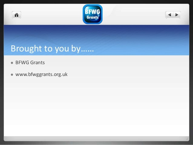 Brought to you by……  BFWG Grants  www.bfwggrants.org.uk