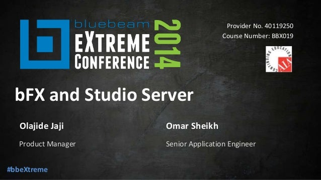 bfx and studio server - Bluebeam eXtreme Conference 2014