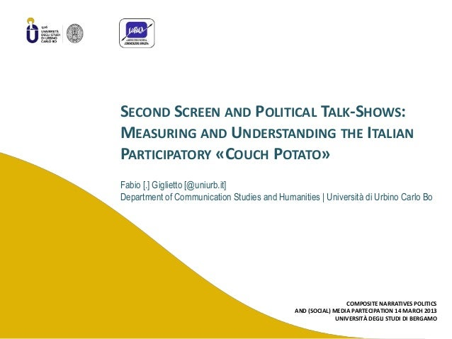 SECOND SCREEN AND POLITICAL TALK-SHOWS:MEASURING AND UNDERSTANDING THE ITALIANPARTICIPATORY «COUCH POTATO»Fabio [.] Giglie...