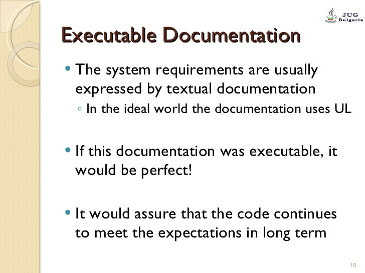 Executable Documentation <ul><li>The system requirements are usually expressed by textual documentation </li></ul><ul><ul>...