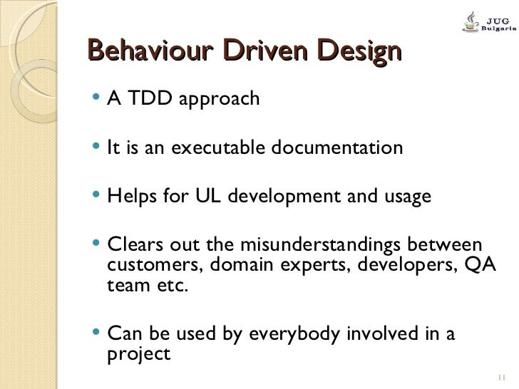 Behaviour Driven Design <ul><li>A TDD approach </li></ul><ul><li>It is an executable documentation </li></ul><ul><li>Helps...