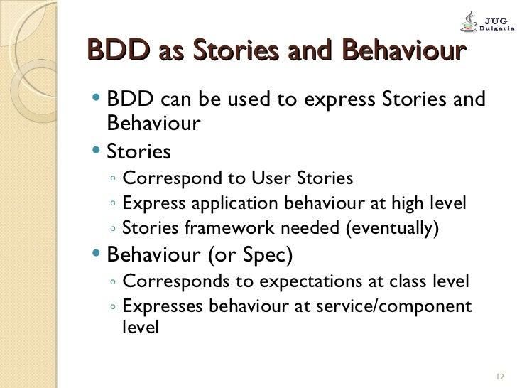 BDD as Stories and Behaviour <ul><li>BDD can be used to express Stories and Behaviour </li></ul><ul><li>Stories </li></ul>...