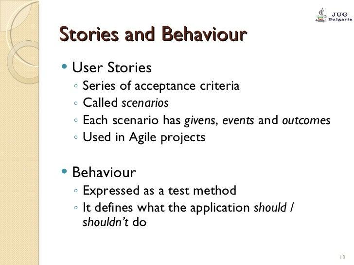 Stories and Behaviour <ul><li>User Stories </li></ul><ul><ul><li>Series of acceptance criteria  </li></ul></ul><ul><ul><li...