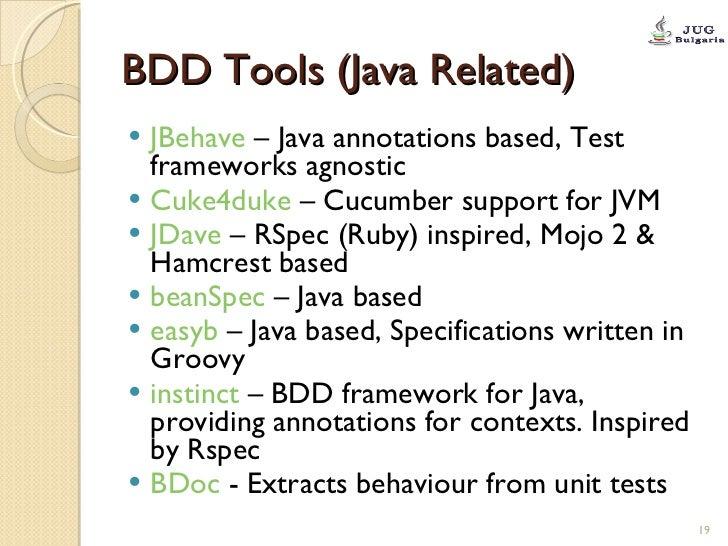 BDD Tools (Java Related) <ul><li>JBehave  – Java annotations based, Test frameworks agnostic </li></ul><ul><li>Cuke4duke  ...