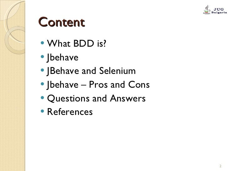 Content <ul><li>What BDD is? </li></ul><ul><li>Jbehave </li></ul><ul><li>JBehave and Selenium </li></ul><ul><li>Jbehave – ...