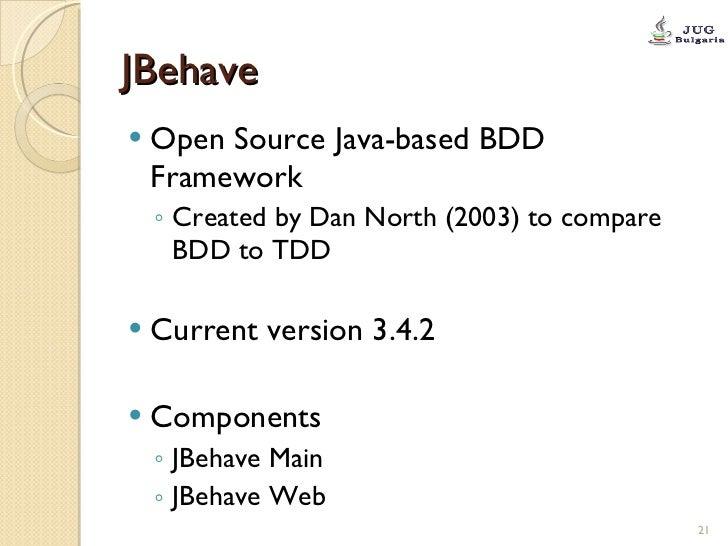 JBehave <ul><li>Open Source Java-based BDD Framework </li></ul><ul><ul><li>Created by Dan North (2003) to compare BDD to T...