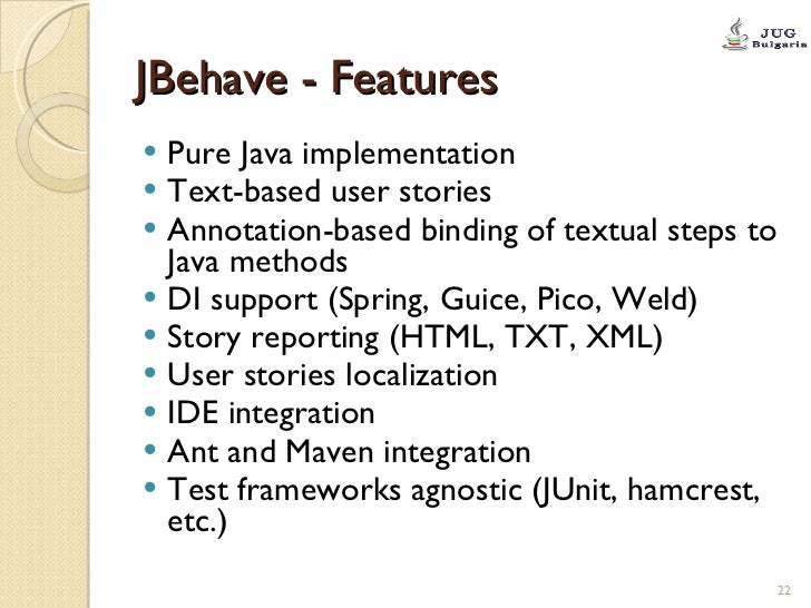 JBehave - Features <ul><li>Pure Java implementation </li></ul><ul><li>Text-based user stories </li></ul><ul><li>Annotation...