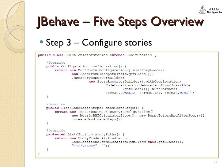 JBehave – Five Steps Overview <ul><li>Step 3 – Configure stories </li></ul>