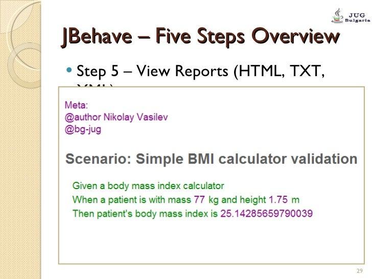 JBehave – Five Steps Overview <ul><li>Step 5 – View Reports (HTML, TXT, XML) </li></ul>