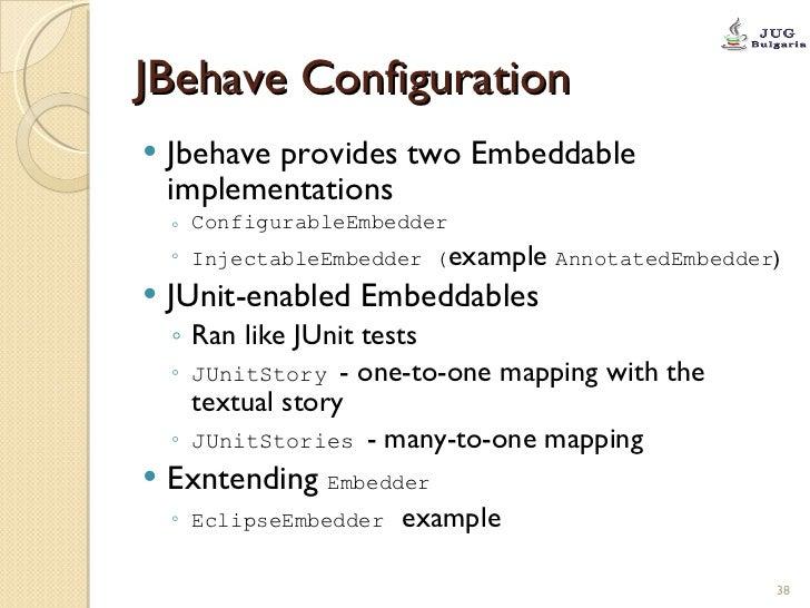 JBehave Configuration <ul><li>Jbehave provides two Embeddable implementations </li></ul><ul><ul><li>ConfigurableEmbedder <...