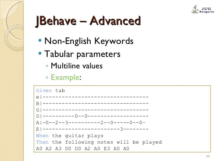 JBehave – Advanced <ul><li>Non-English Keywords </li></ul><ul><li>Tabular parameters </li></ul><ul><ul><li>Multiline value...
