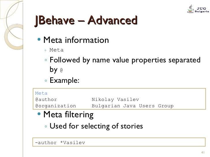 JBehave – Advanced <ul><li>Meta information </li></ul><ul><ul><li>Meta </li></ul></ul><ul><ul><li>Followed by name value p...