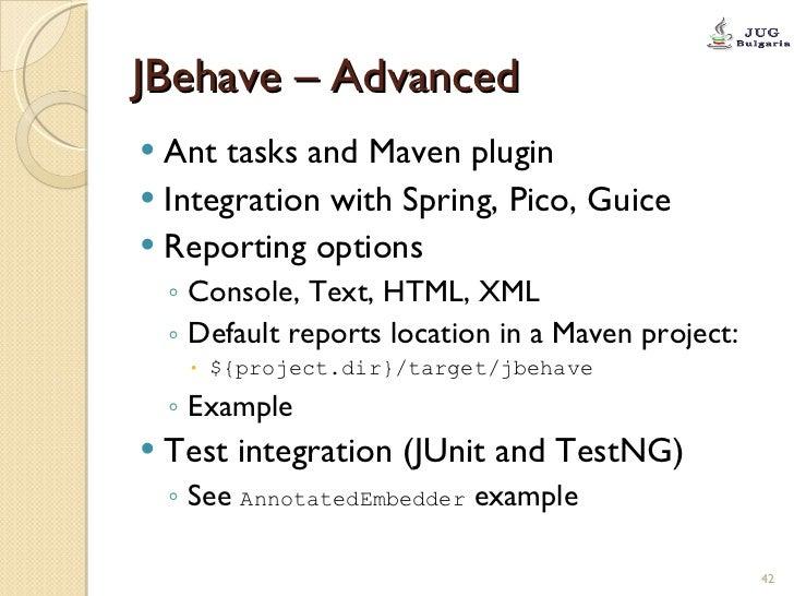 JBehave – Advanced <ul><li>Ant tasks and Maven plugin </li></ul><ul><li>Integration with Spring, Pico, Guice </li></ul><ul...