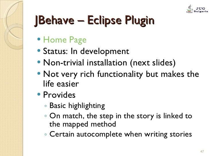 JBehave – Eclipse Plugin <ul><li>Home Page   </li></ul><ul><li>Status: In development </li></ul><ul><li>Non-trivial instal...