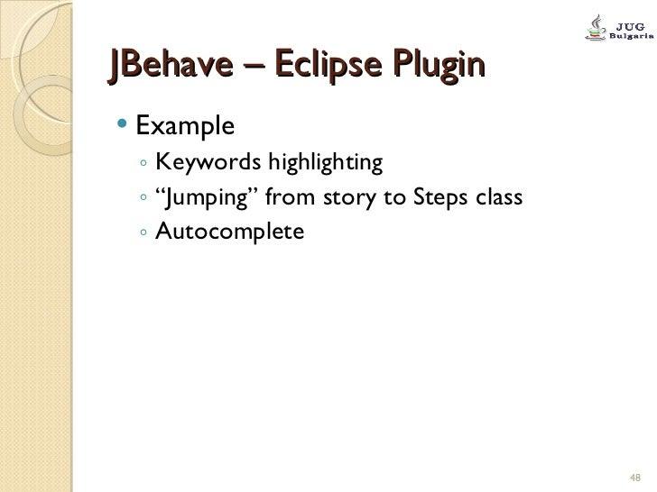 "JBehave – Eclipse Plugin <ul><li>Example </li></ul><ul><ul><li>Keywords highlighting </li></ul></ul><ul><ul><li>"" Jumping""..."
