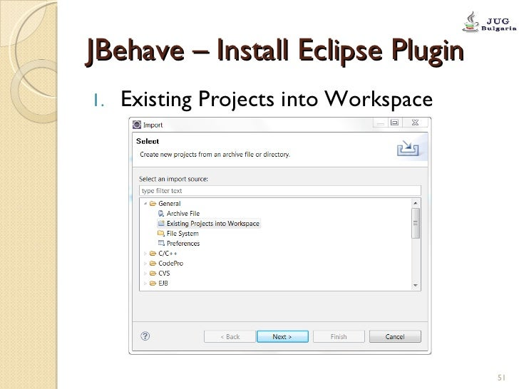 JBehave – Install Eclipse Plugin <ul><li>Existing Projects into Workspace </li></ul>