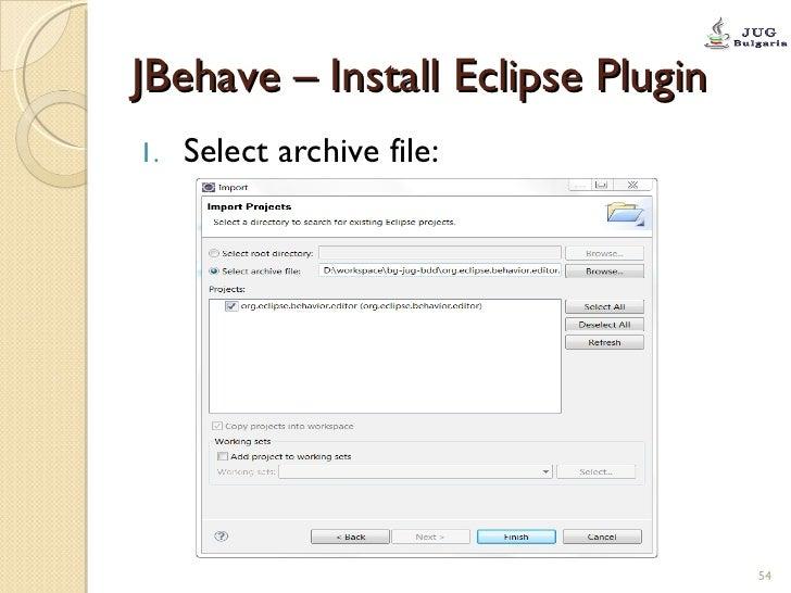 JBehave – Install Eclipse Plugin <ul><li>Select archive file:  </li></ul>