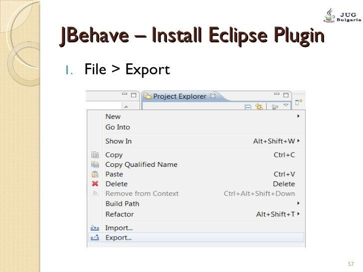 JBehave – Install Eclipse Plugin <ul><li>File > Export </li></ul>