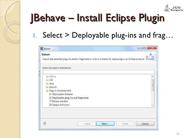 JBehave – Install Eclipse Plugin <ul><li>Select > Deployable plug-ins and frag… </li></ul>