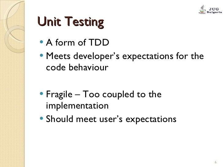 Unit Testing <ul><li>A form of TDD </li></ul><ul><li>Meets developer's expectations for the code behaviour </li></ul><ul><...