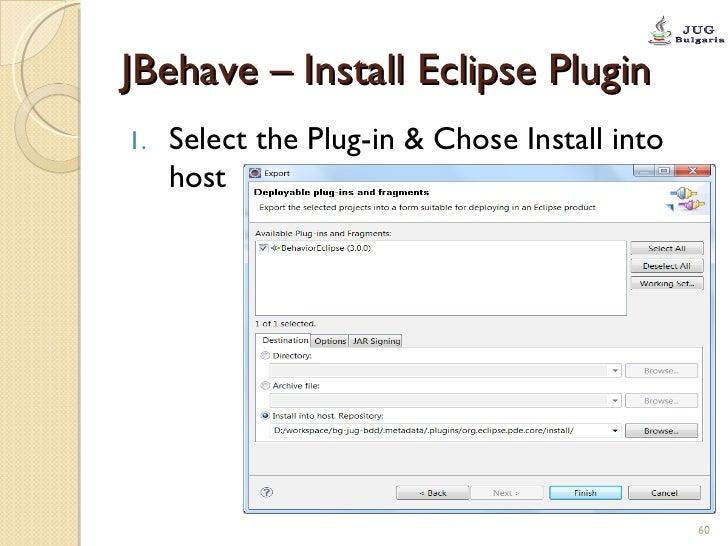 JBehave – Install Eclipse Plugin <ul><li>Select the Plug-in & Chose Install into host  </li></ul>