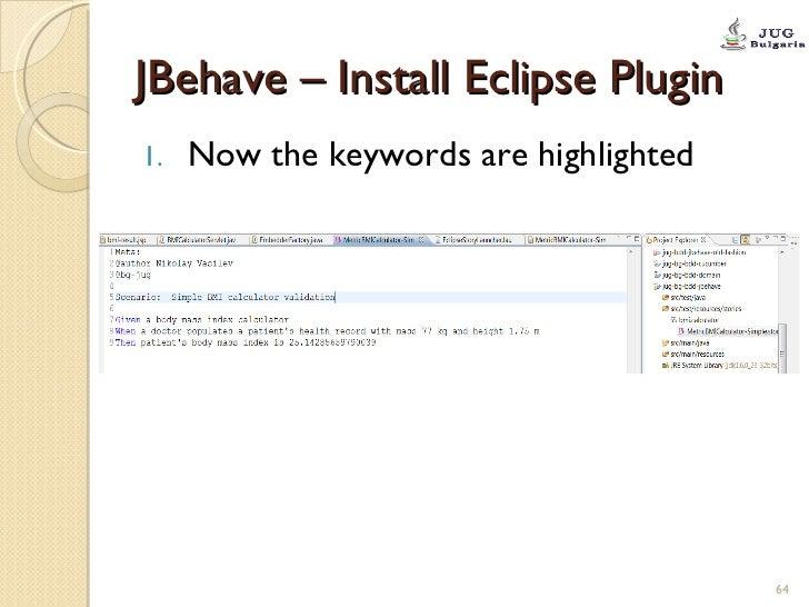 JBehave – Install Eclipse Plugin <ul><li>Now the keywords are highlighted </li></ul>