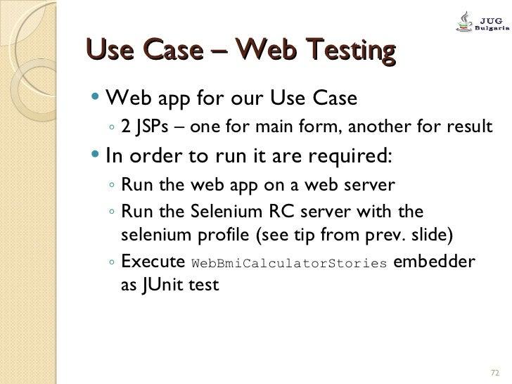 Use Case – Web Testing <ul><li>Web app for our Use Case </li></ul><ul><ul><li>2 JSPs – one for main form, another for resu...