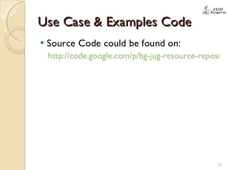 Use Case & Examples Code <ul><li>Source Code could be found on: </li></ul><ul><ul><li>http://code.google.com/p/bg-jug-reso...