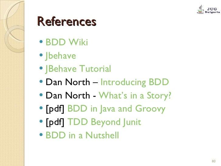 References <ul><li>BDD Wiki </li></ul><ul><li>Jbehave </li></ul><ul><li>JBehave Tutorial </li></ul><ul><li>Dan North –  In...