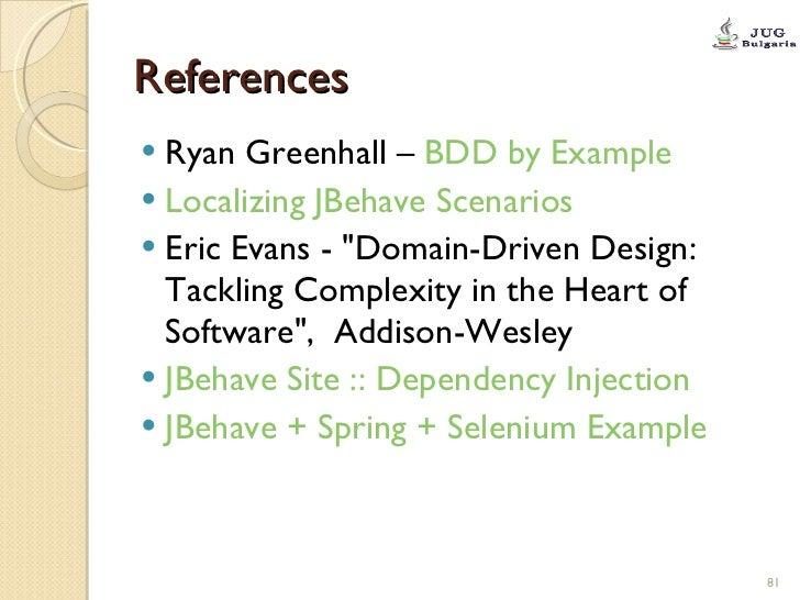 References <ul><li>Ryan Greenhall –  BDD by  Example </li></ul><ul><li>Localizing JBehave Scenarios </li></ul><ul><li>Eric...