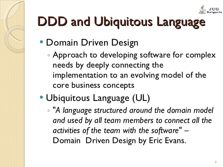 DDD and Ubiquitous Language <ul><li>Domain Driven Design </li></ul><ul><ul><li>Approach to developing software for complex...