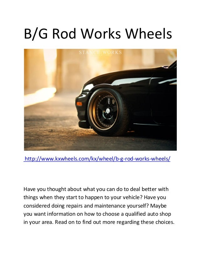 B/G Rod Works Wheelshttp://www.kxwheels.com/kx/wheel/b-g-rod-works-wheels/Have you thought about what you can do to deal b...