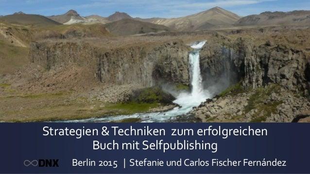 Strategien &Techniken zum erfolgreichen Buch mit Selfpublishing Berlin 2015 | Stefanie und Carlos Fischer Fernández