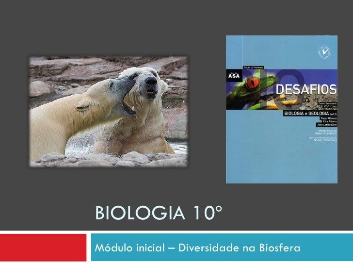 BIOLOGIA 10º Módulo inicial – Diversidade na Biosfera
